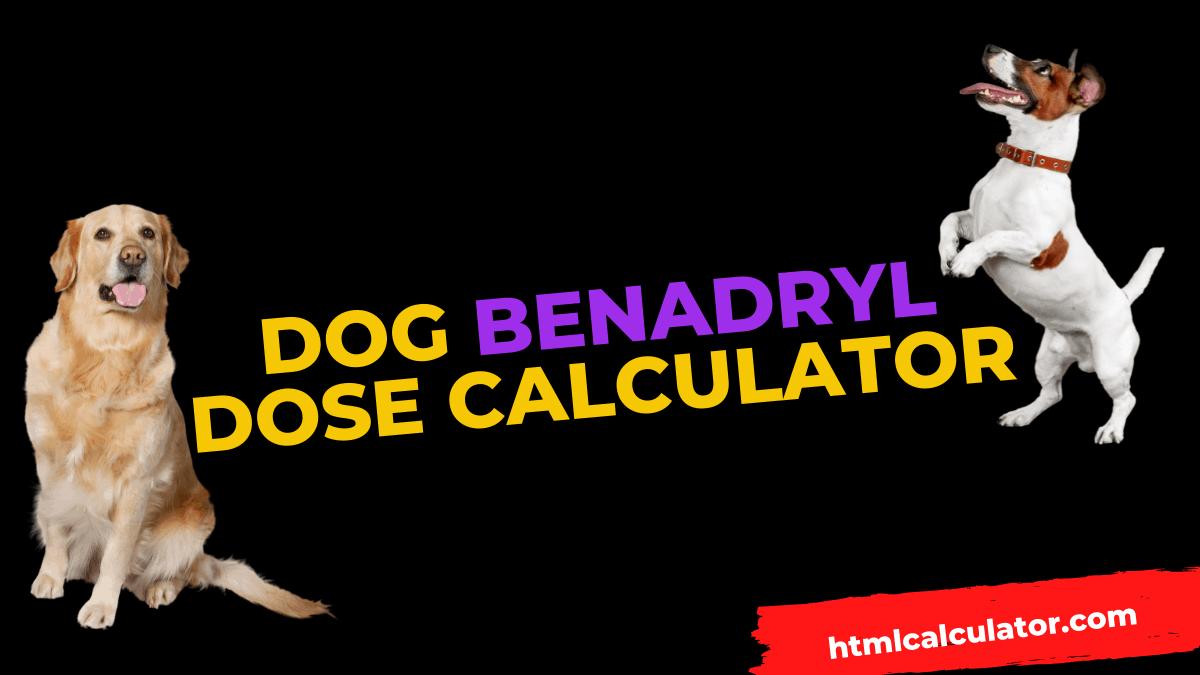 dog benadryl dosage calculator